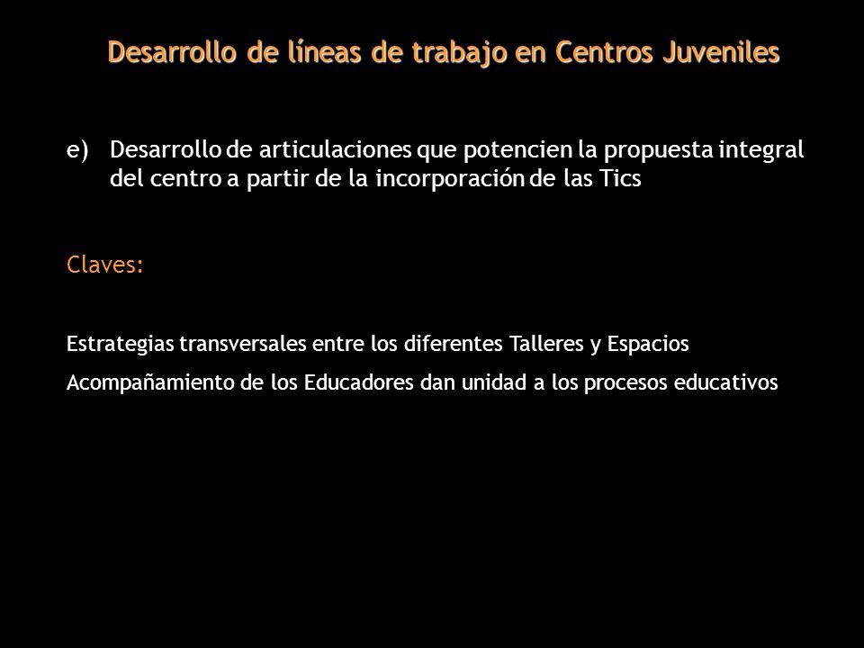 Desarrollo de líneas de trabajo en Centros Juveniles e) Desarrollo de articulaciones que potencien la propuesta integral del centro a partir de la inc