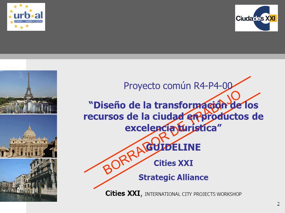2 BORRADOR DE TRABAJO Diseño de la transformación de los recursos de la ciudad en productos de excelencia turística GUIDELINE Cities XXI Strategic All