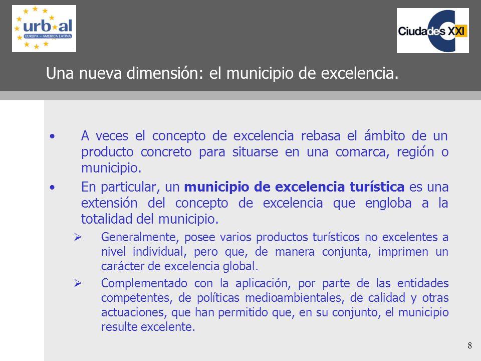 8 Una nueva dimensión: el municipio de excelencia. A veces el concepto de excelencia rebasa el ámbito de un producto concreto para situarse en una com