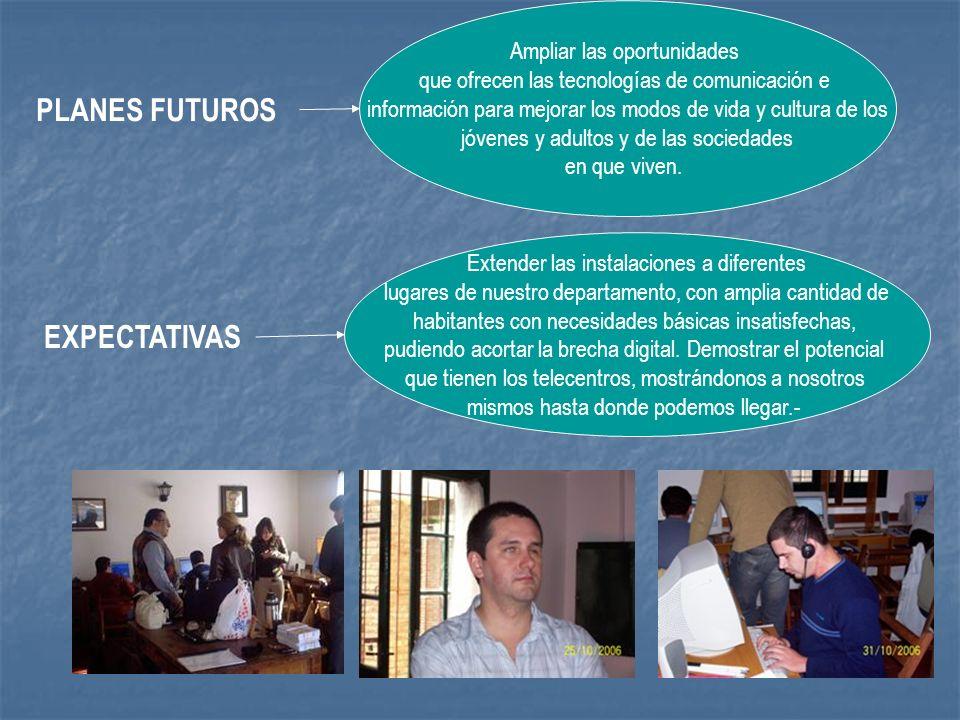 PLANES FUTUROS Ampliar las oportunidades que ofrecen las tecnologías de comunicación e información para mejorar los modos de vida y cultura de los jóv