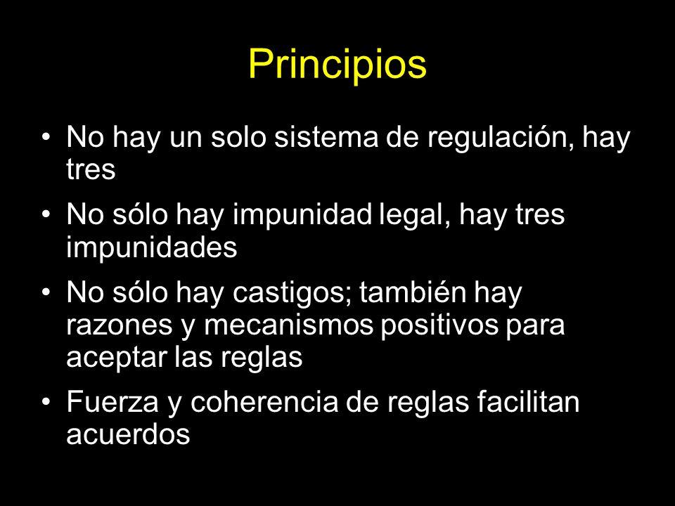 Principios No hay un solo sistema de regulación, hay tres No sólo hay impunidad legal, hay tres impunidades No sólo hay castigos; también hay razones