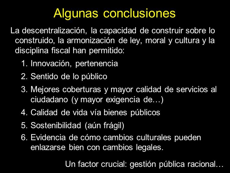 Algunas conclusiones La descentralización, la capacidad de construir sobre lo construido, la armonización de ley, moral y cultura y la disciplina fisc