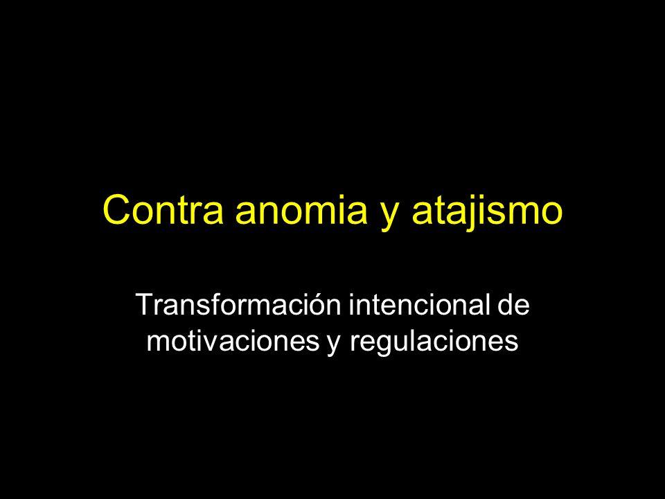 Contra anomia y atajismo Transformación intencional de motivaciones y regulaciones