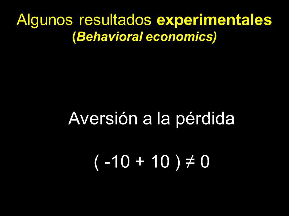 Algunos resultados experimentales (Behavioral economics) Aversión a la pérdida ( -10 + 10 ) 0