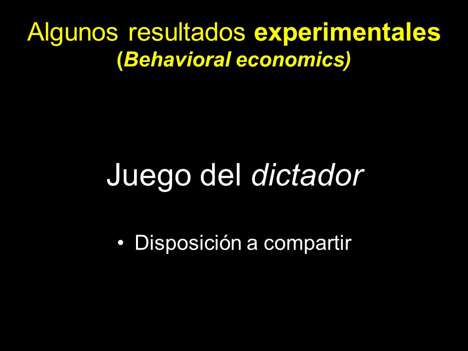 Juego del dictador Disposición a compartir Algunos resultados experimentales (Behavioral economics)