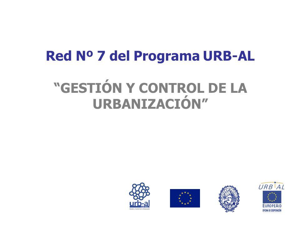 Red Nº 7 del Programa URB-AL GESTIÓN Y CONTROL DE LA URBANIZACIÓN