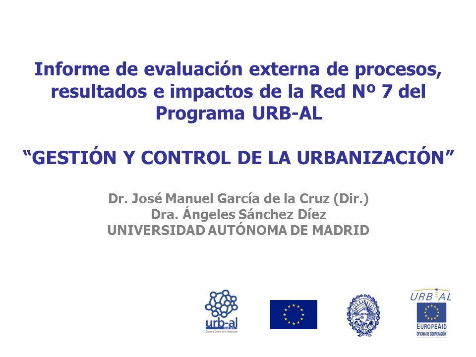 Informe de evaluación externa de procesos, resultados e impactos de la Red Nº 7 del Programa URB-AL GESTIÓN Y CONTROL DE LA URBANIZACIÓN Dr.