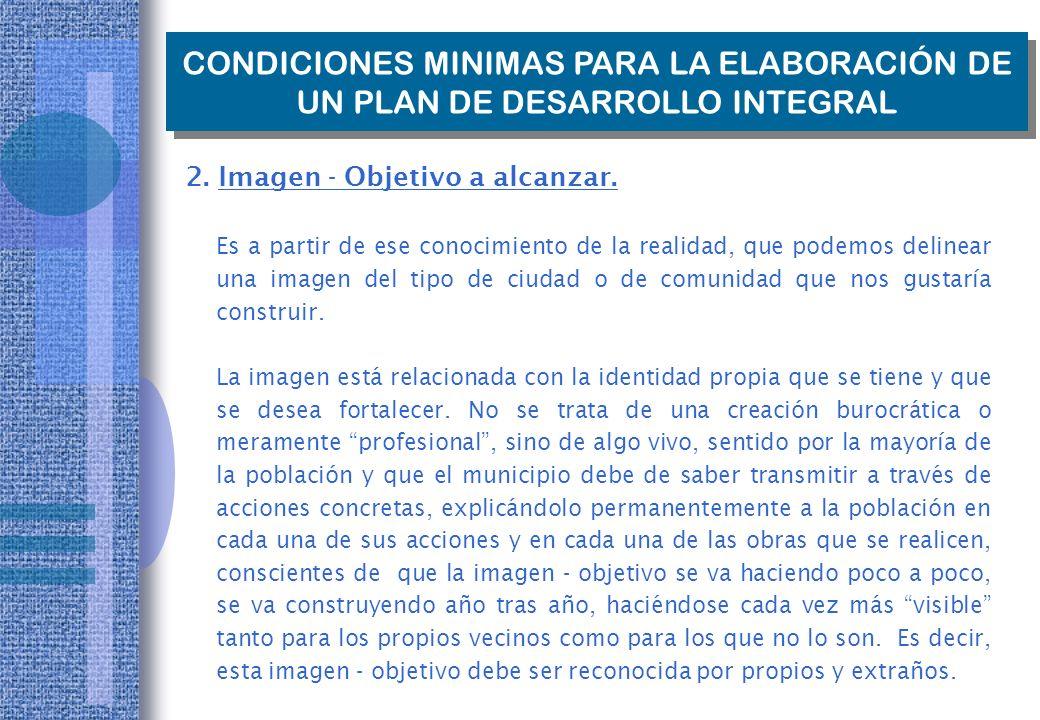 CONDICIONES MINIMAS PARA LA ELABORACIÓN DE UN PLAN DE DESARROLLO INTEGRAL 1.Conocimiento real de la zona.