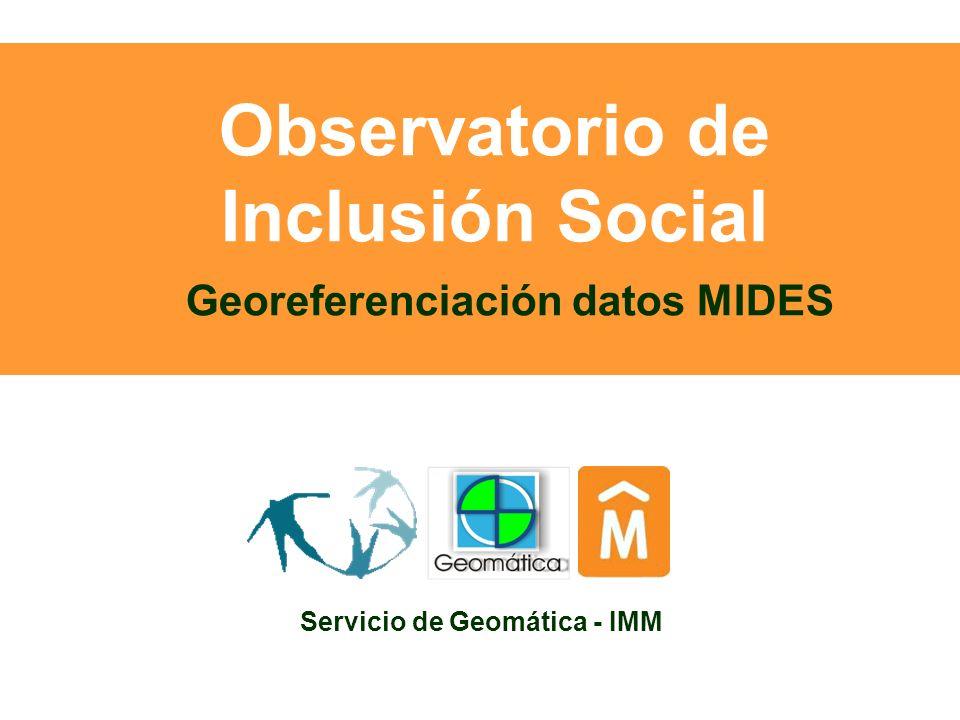 Observatorio de Inclusión Social G EOMÁTICA – IMM Procesamiento datos MIDES Etapas de trabajo Resultados finales Recomendaciones a futuro Preguntas Agenda: