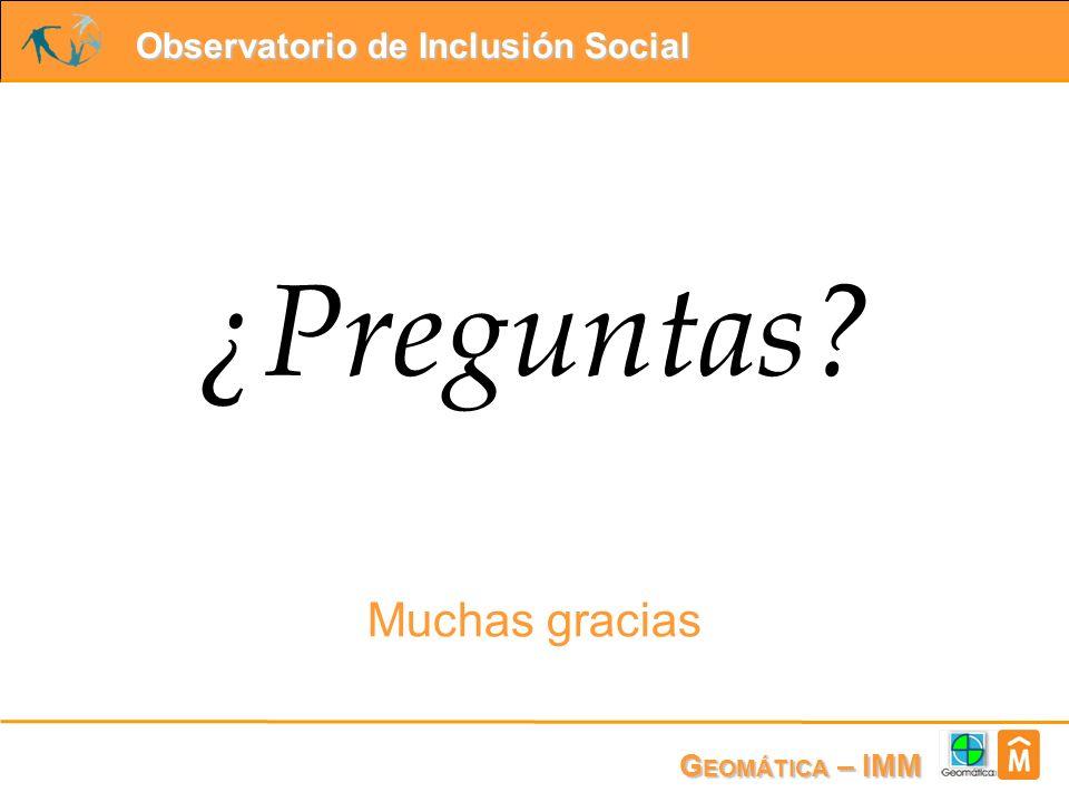 Observatorio de Inclusión Social G EOMÁTICA – IMM ¿Preguntas? Muchas gracias