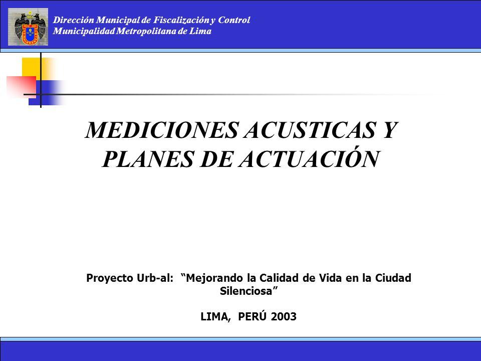 Dirección Municipal de Fiscalización y Control Municipalidad Metropolitana de Lima MEDICIONES ACUSTICAS Y PLANES DE ACTUACIÓN Proyecto Urb-al: Mejoran