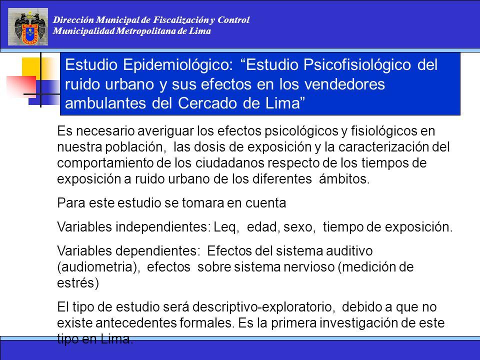 Dirección Municipal de Fiscalización y Control Municipalidad Metropolitana de Lima Estudio Epidemiológico: Estudio Psicofisiológico del ruido urbano y
