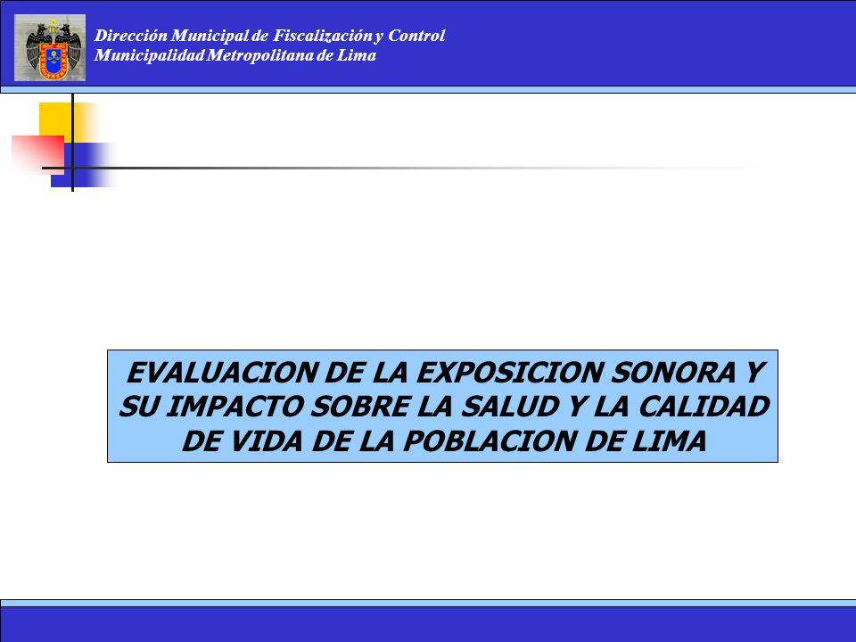 Dirección Municipal de Fiscalización y Control Municipalidad Metropolitana de Lima EVALUACION DE LA EXPOSICION SONORA Y SU IMPACTO SOBRE LA SALUD Y LA