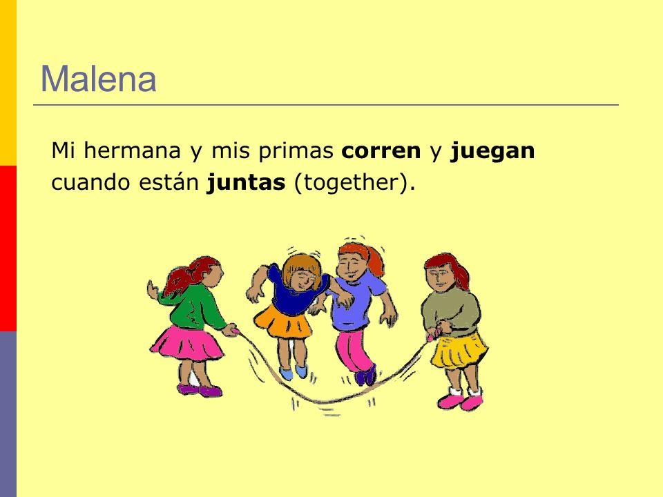 Malena Mi hermana y mis primas corren y juegan cuando están juntas (together).