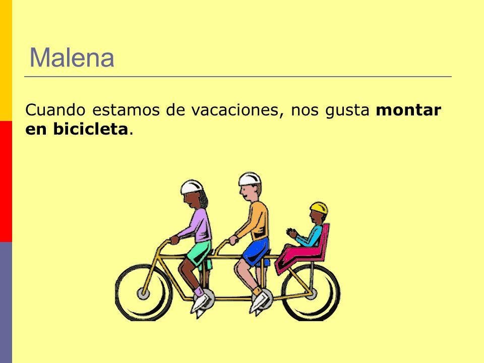 Malena Cuando estamos de vacaciones, nos gusta montar en bicicleta.
