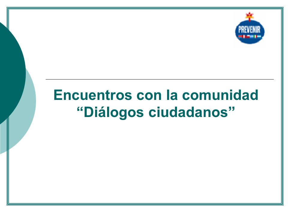 Encuentros con la comunidad Diálogos ciudadanos....