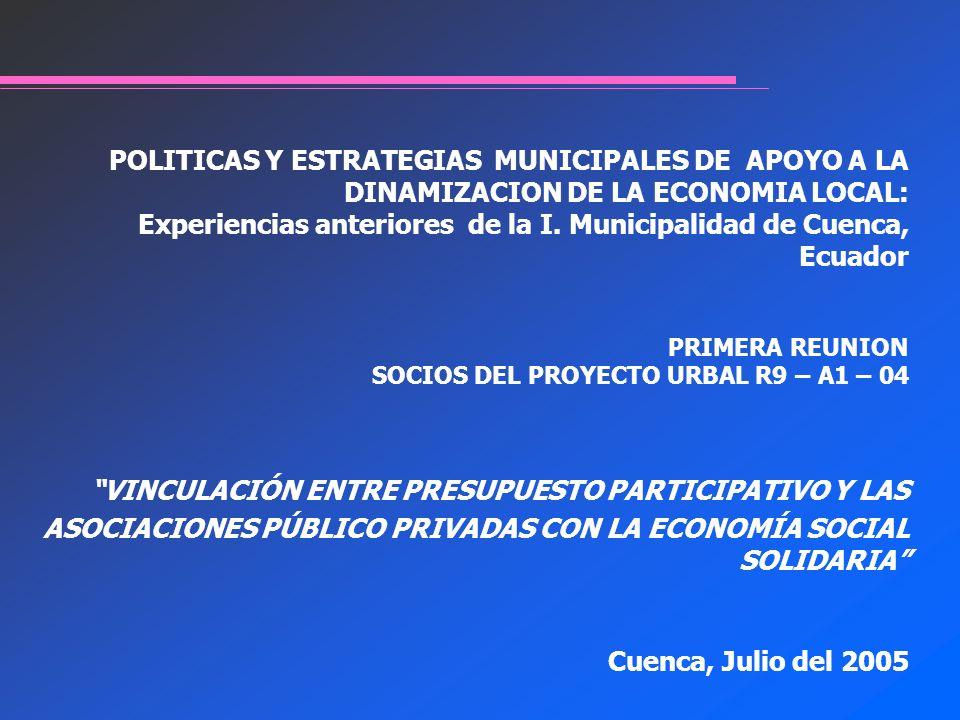 POLITICAS Y ESTRATEGIAS MUNICIPALES DE APOYO A LA DINAMIZACION DE LA ECONOMIA LOCAL: Experiencias anteriores de la I. Municipalidad de Cuenca, Ecuador