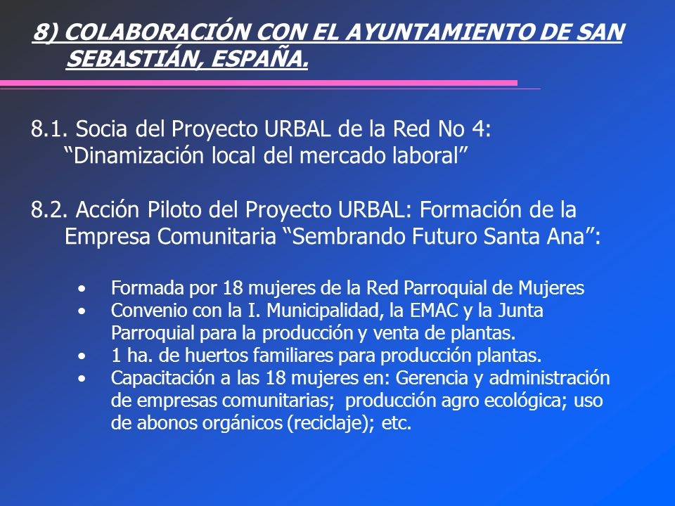 8.1. Socia del Proyecto URBAL de la Red No 4: Dinamización local del mercado laboral 8.2. Acción Piloto del Proyecto URBAL: Formación de la Empresa Co