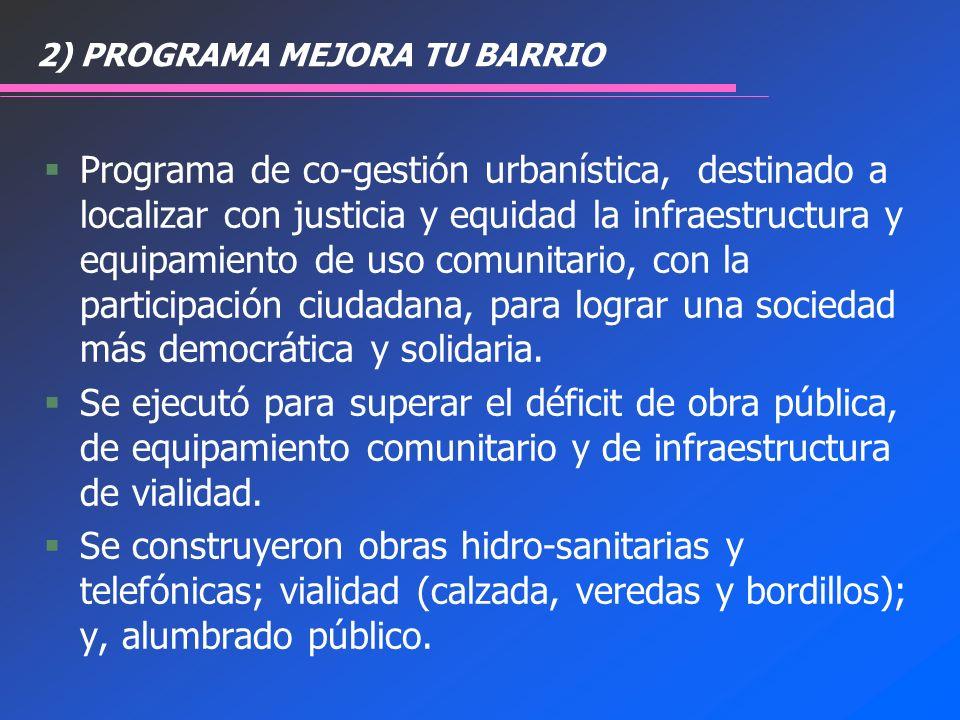 2) PROGRAMA MEJORA TU BARRIO §Programa de co-gestión urbanística, destinado a localizar con justicia y equidad la infraestructura y equipamiento de us