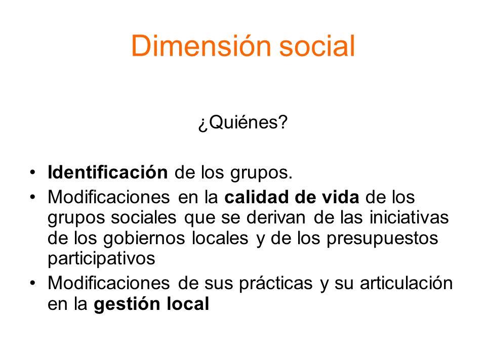 Dimensión social ¿Quiénes? Identificación de los grupos. Modificaciones en la calidad de vida de los grupos sociales que se derivan de las iniciativas