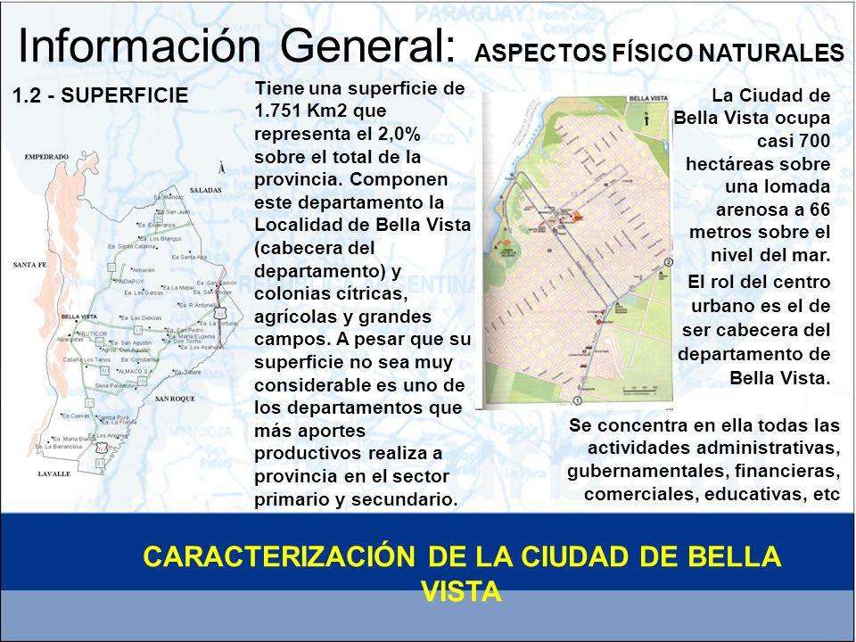 Información General: ASPECTOS FÍSICO NATURALES El 25% de las tierras del departamento de Bella Vista presenta anegamientos frecuentes y drenaje con napas próximas a la superficie donde solo puede ser utilizado para ganadería y arroz.