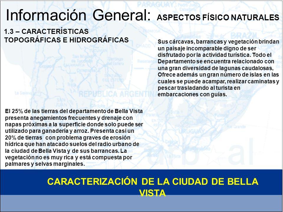 Información General: ASPECTOS FÍSICO NATURALES El 25% de las tierras del departamento de Bella Vista presenta anegamientos frecuentes y drenaje con na