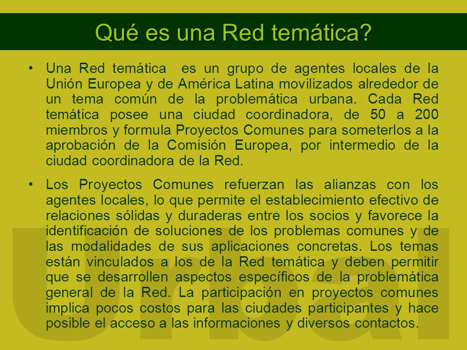 Qué es una Red temática? Una Red temática es un grupo de agentes locales de la Unión Europea y de América Latina movilizados alrededor de un tema comú