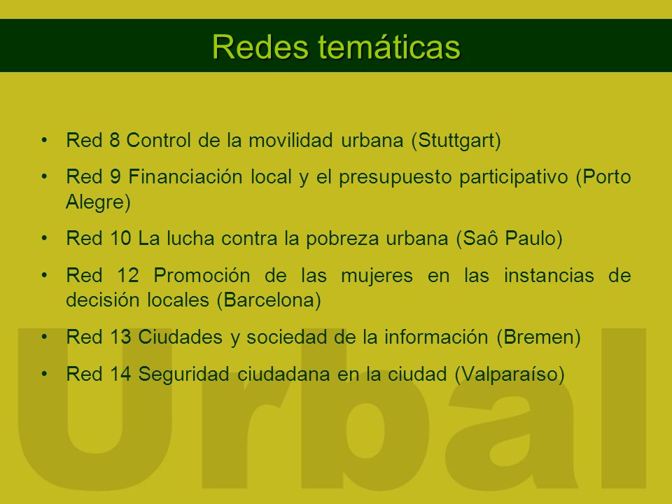 Redes temáticas Red 8 Control de la movilidad urbana (Stuttgart) Red 9 Financiación local y el presupuesto participativo (Porto Alegre) Red 10 La luch