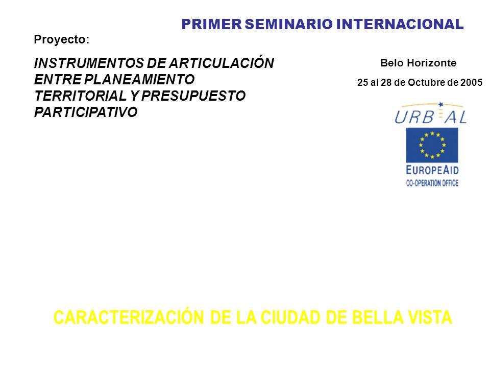 PRIMER SEMINARIO INTERNACIONAL Proyecto: INSTRUMENTOS DE ARTICULACIÓN ENTRE PLANEAMIENTO TERRITORIAL Y PRESUPUESTO PARTICIPATIVO Belo Horizonte 25 al