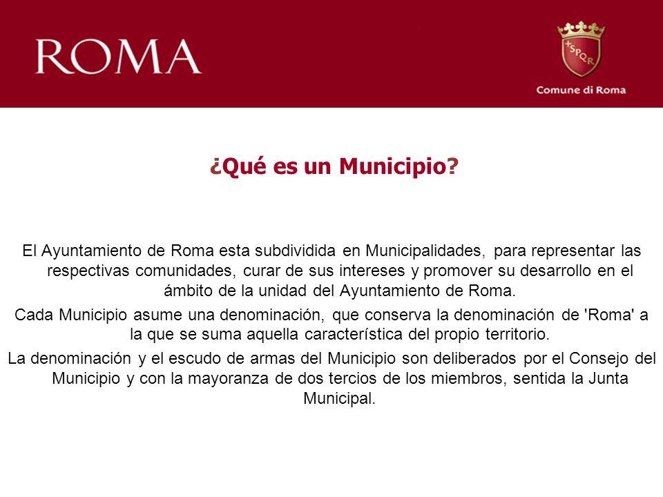 ¿Qué es un Municipio? El Ayuntamiento de Roma esta subdividida en Municipalidades, para representar las respectivas comunidades, curar de sus interese