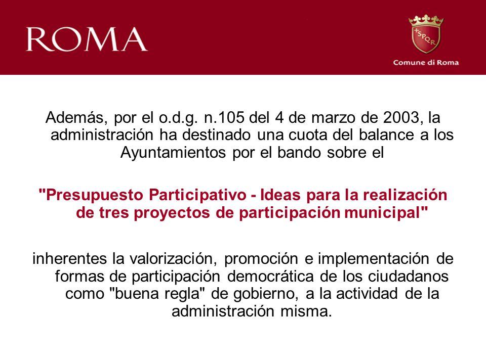 Además, por el o.d.g. n.105 del 4 de marzo de 2003, la administración ha destinado una cuota del balance a los Ayuntamientos por el bando sobre el