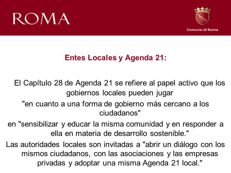 Entes Locales y Agenda 21: El Capítulo 28 de Agenda 21 se refiere al papel activo que los gobiernos locales pueden jugar en cuanto a una forma de gobierno más cercano a los ciudadanos en sensibilizar y educar la misma comunidad y en responder a ella en materia de desarrollo sostenible. Las autoridades locales son invitadas a abrir un diálogo con los mismos ciudadanos, con las asociaciones y las empresas privadas y adoptar una misma Agenda 21 local.