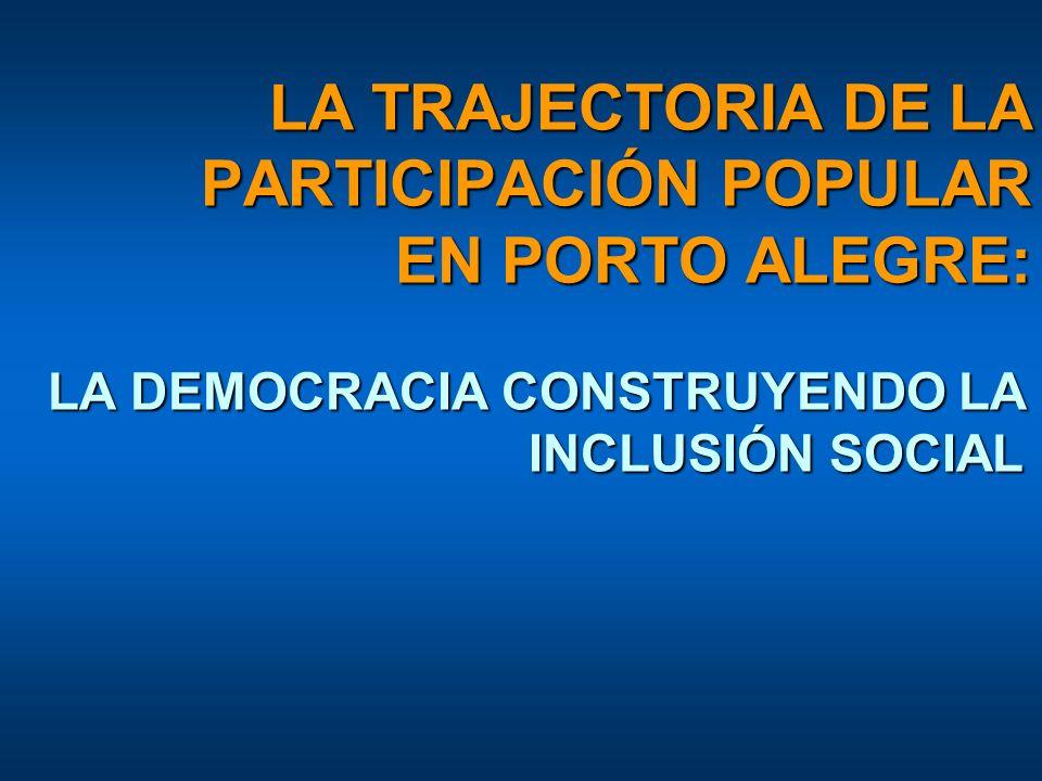 LA TRAJECTORIA DE LA PARTICIPACIÓN POPULAR EN PORTO ALEGRE: LA DEMOCRACIA CONSTRUYENDO LA INCLUSIÓN SOCIAL