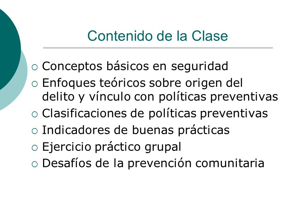 Contenido de la Clase Conceptos básicos en seguridad Enfoques teóricos sobre origen del delito y vínculo con políticas preventivas Clasificaciones de