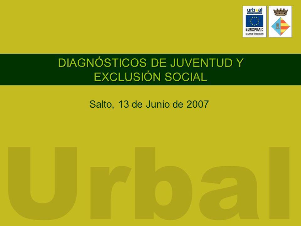 DIAGNÓSTICOS DE JUVENTUD Y EXCLUSIÓN SOCIAL Salto, 13 de Junio de 2007