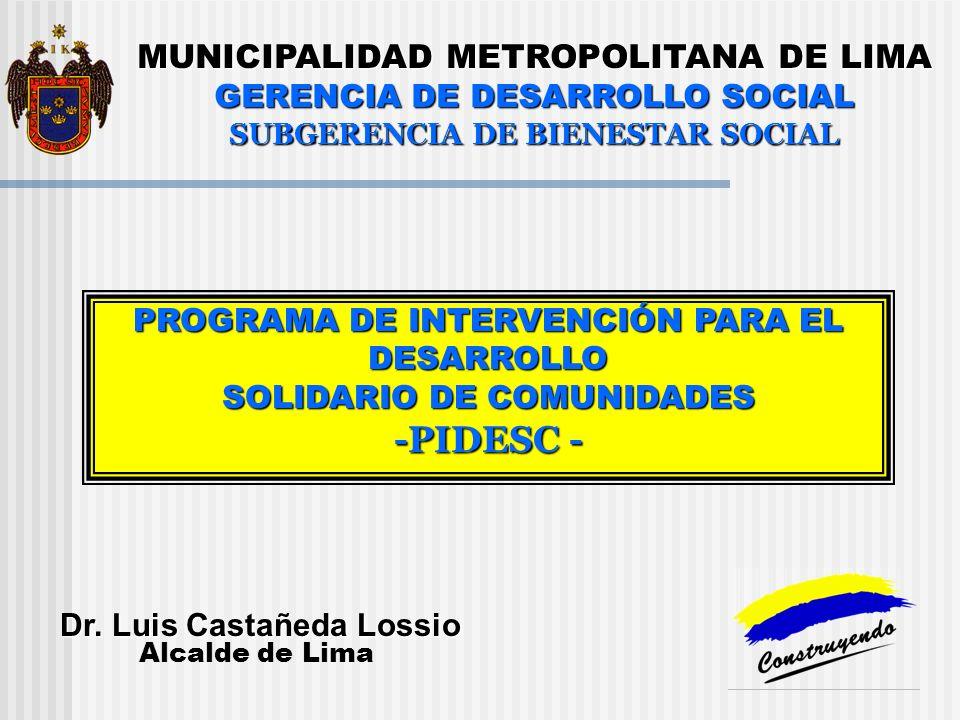 GERENCIA DE DESARROLLO SOCIAL SUBGERENCIA DE BIENESTAR SOCIAL PROGRAMA DE INTERVENCIÓN PARA EL DESARROLLO SOLIDARIO DE COMUNIDADES -PIDESC - Dr.