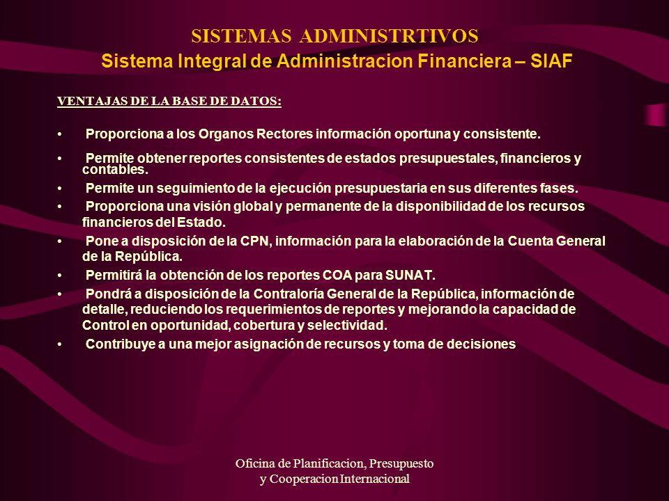 Oficina de Planificacion, Presupuesto y Cooperacion Internacional SISTEMAS ADMINISTRTIVOS Sistema Integral de Administracion Financiera – SIAF VENTAJA