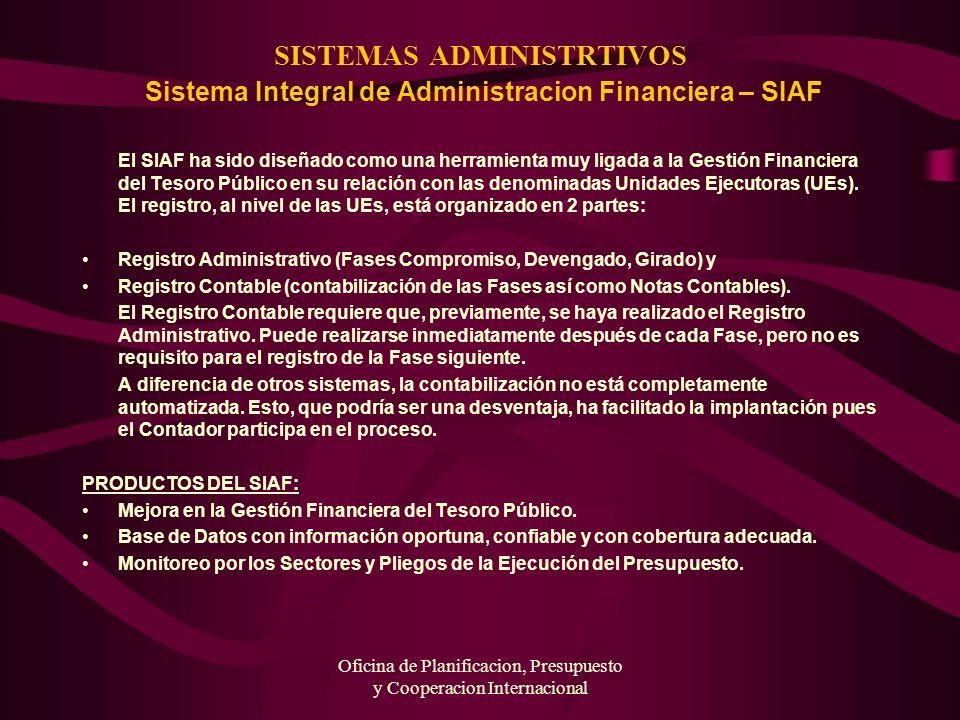 Oficina de Planificacion, Presupuesto y Cooperacion Internacional SISTEMAS ADMINISTRTIVOS Sistema Integral de Administracion Financiera – SIAF El SIAF