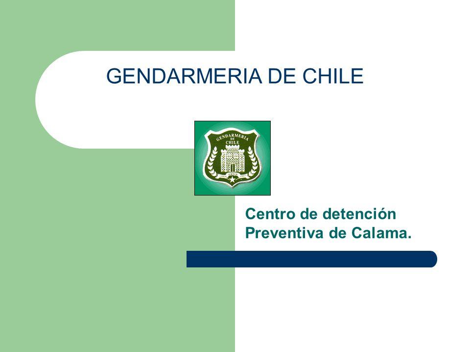 GENDARMERIA DE CHILE Centro de detención Preventiva de Calama.
