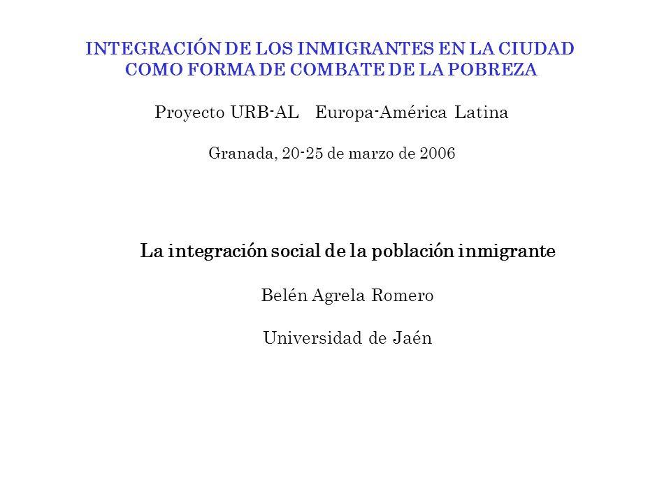 INTEGRACIÓN DE LOS INMIGRANTES EN LA CIUDAD COMO FORMA DE COMBATE DE LA POBREZA Proyecto URB-AL Europa-América Latina Granada, 20-25 de marzo de 2006