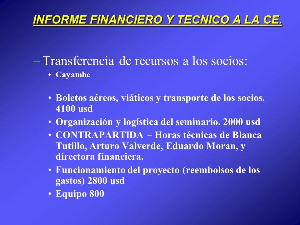 INFORME FINANCIERO Y TECNICO A LA CE. –Transferencia de recursos a los socios: Cayambe Boletos aéreos, viáticos y transporte de los socios. 4100 usd O