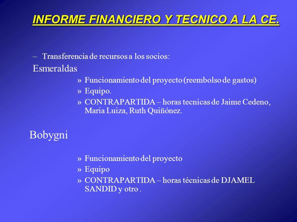 INFORME FINANCIERO Y TECNICO A LA CE. –Transferencia de recursos a los socios: Esmeraldas »Funcionamiento del proyecto (reembolso de gastos) »Equipo.