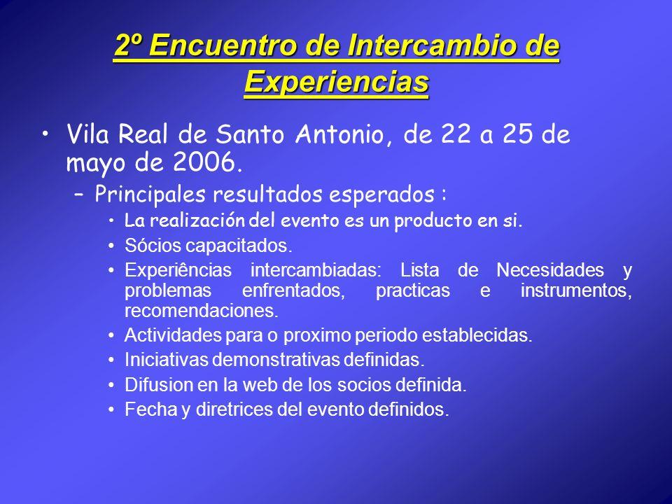 2º Encuentro de Intercambio de Experiencias Vila Real de Santo Antonio, de 22 a 25 de mayo de 2006. –Principales resultados esperados : La realización