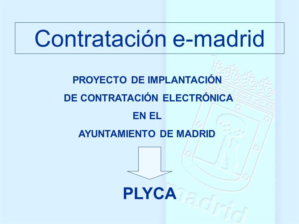 Contratación e-madrid PROYECTO DE IMPLANTACIÓN DE CONTRATACIÓN ELECTRÓNICA EN EL AYUNTAMIENTO DE MADRID PLYCA