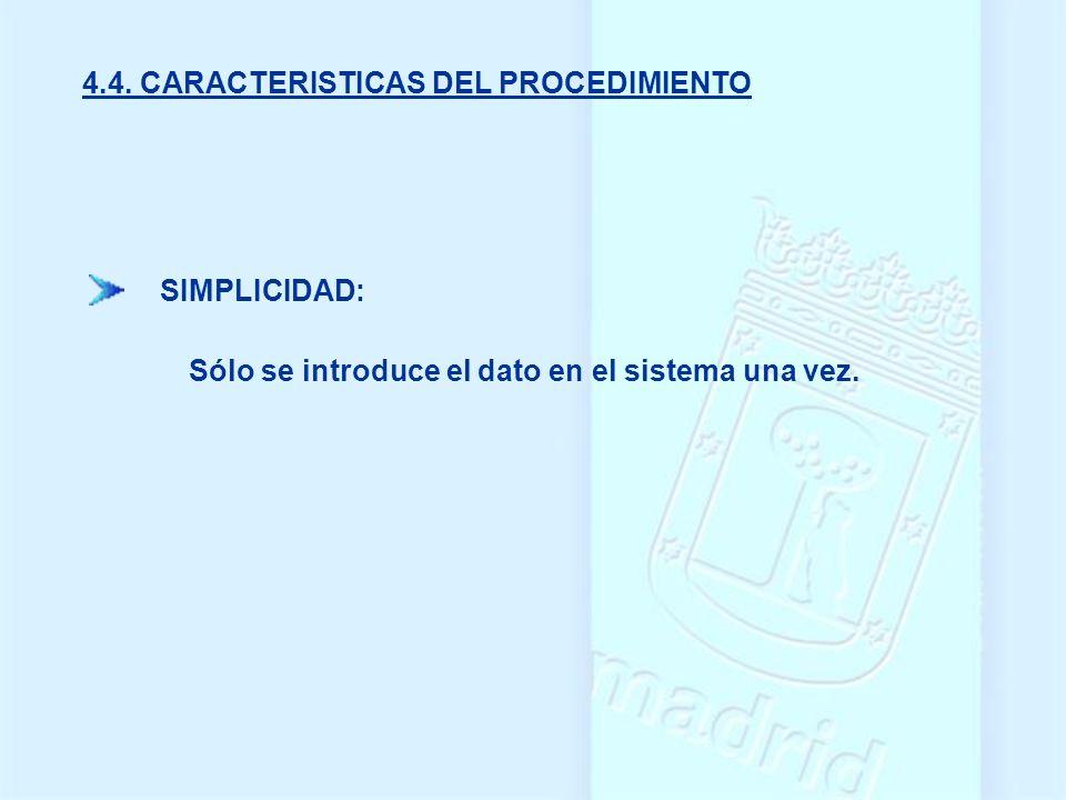 Sólo se introduce el dato en el sistema una vez. SIMPLICIDAD: 4.4. CARACTERISTICAS DEL PROCEDIMIENTO