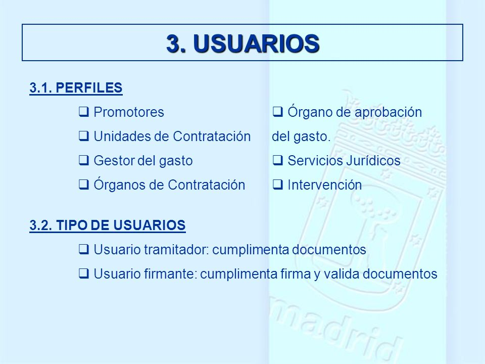 3. USUARIOS 3.1. PERFILES Promotores Órgano de aprobación Unidades de Contratacióndel gasto. Gestor del gasto Servicios Jurídicos Órganos de Contratac