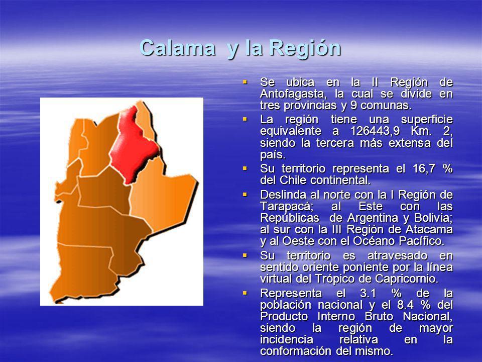 Calama y la Región Se ubica en la II Región de Antofagasta, la cual se divide en tres provincias y 9 comunas. Se ubica en la II Región de Antofagasta,