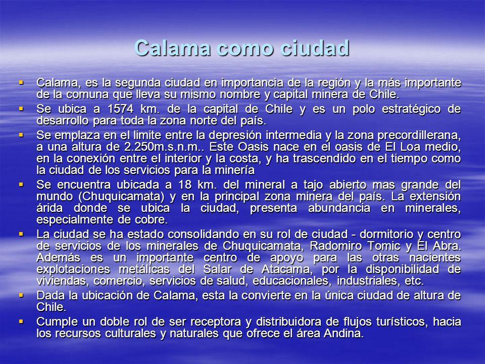 Calama como ciudad Calama, es la segunda ciudad en importancia de la región y la más importante de la comuna que lleva su mismo nombre y capital miner
