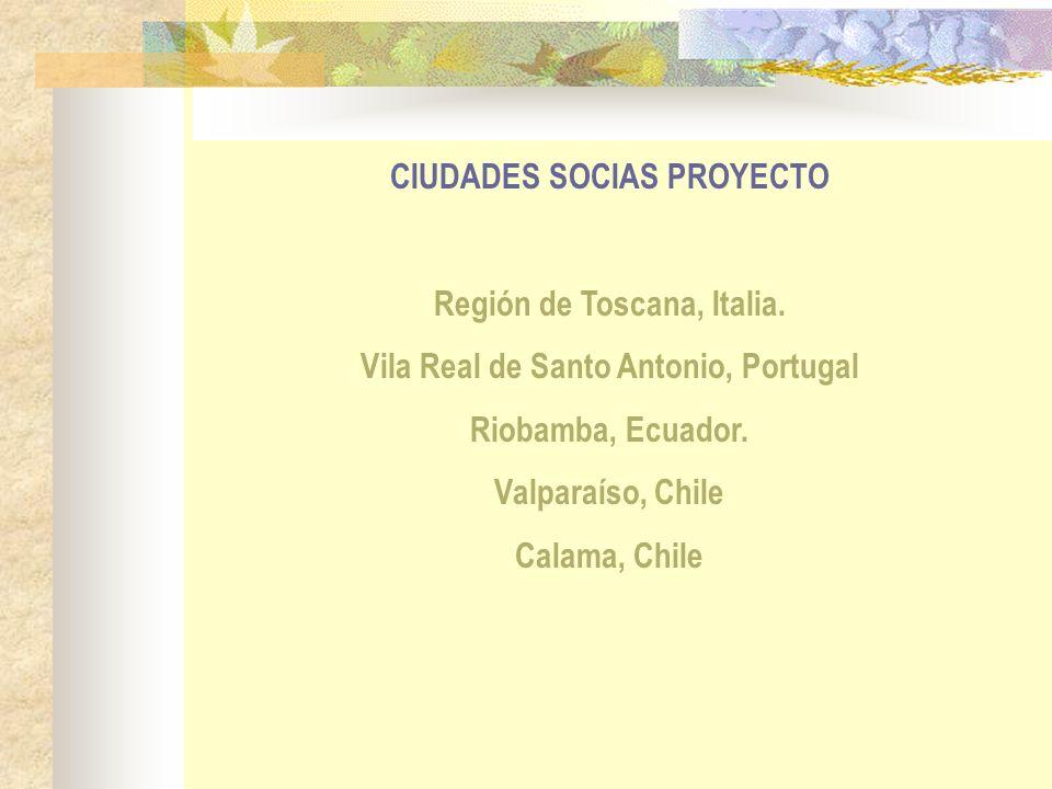 CIUDADES SOCIAS PROYECTO Región de Toscana, Italia. Vila Real de Santo Antonio, Portugal Riobamba, Ecuador. Valparaíso, Chile Calama, Chile