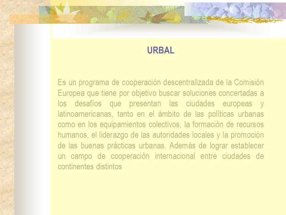 URBAL Es un programa de cooperación descentralizada de la Comisión Europea que tiene por objetivo buscar soluciones concertadas a los desafíos que pre